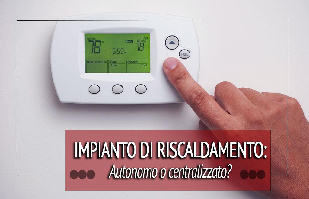 impianto di riscaldamento: autonomo o centralizzato?